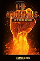 The Anomalous: Rise of the New Generation