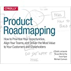 Product Roadmapping: A Practical Guide to Prioritizing Opportunities, Aligning Teams, and Delivering Value to Customers and Stakeholders
