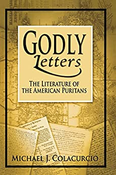 [Colacurcio, Michael J.]のGodly Letters: The Literature of the American Puritans (English Edition)