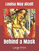 Behind a Mask: Large Print