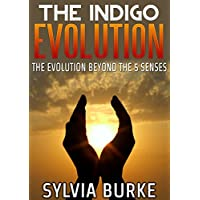 The Indigo Evolution: The Evolution Beyond The 5 Senses (English Edition)