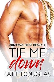 Tie Me Down (Arizona Heat Book 1) by [Douglas, Katie]