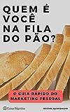 フィラ Quem é Você na Fila do Pão?: O Guia Rápido do Marketing Pessoal (Guias Rápidos) (Portuguese Edition)