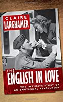 The English in Love: The Intimate Story of an Emotional Revolution