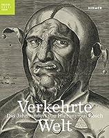 Verkehrte Welt: Das Jahrhundert von Hieronymus Bosch