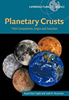 Planetary Crusts: Their Composition, Origin and Evolution (Cambridge Planetary Science)