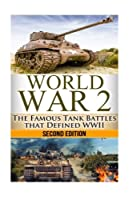 World War 2: The Famous Tank Battles That Defined Wwii