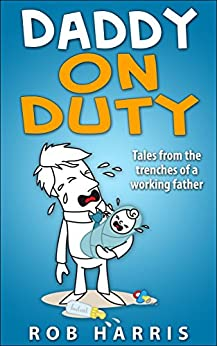 Daddy on Duty: Tales from the Trenches of a Working Father by [Harris, Rob]