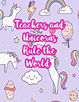 Teachers and Unicorns Rule the World: Cute Lined Journal Notebook Lesson Planner and Grade Book with Funny Quote and Unicorn Cover - Perfect for Teacher Appreciation Gifts, End of the Year and Retirement Present - Better Than Thank You Cards : Code 4305