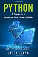 Python: 2 Books in 1: Introduction + Advanced  - The Complete Guide to Learn Python Programming Language
