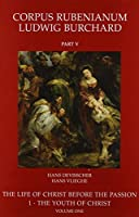 The Life of Christ Before the Passion: The Youth of Christ (Corpus Rubenianum Ludwig Burchard)