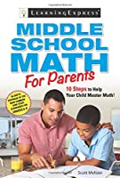 Middle School Math for Parents: 10 Steps to Helping Your Child Master Math