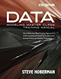 Data Modeling Master Class: Steve Hoberman's Best Practices Approach to Developing a Competency in Data Modeling