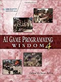 AI Game Programming Wisdom 4 (AI Game Programming Wisdom (W/CD))