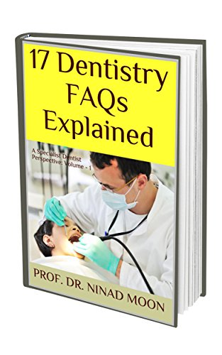 17 Dentistry FAQs Explained: A Dental Health Wellness Book For All: Volume - 1 (English Edition)
