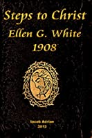 Steps to Christ Ellen G. White 1908