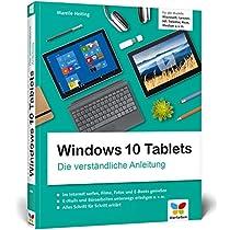 Windows 10 Tablets: Die verstaendliche Anleitung fuer alle Modelle: Microsoft, Lenovo, HP, Trekstor, Asus, Medion u. v. m.