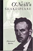 O'Neill's Shakespeare (THEATER: THEORY/TEXT/PERFORMANCE)