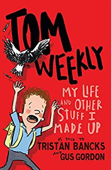Tom Weekly 1: My Life and Other Stuff I Made Up by [Bancks, Tristan]