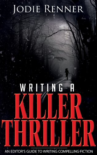 Writing a Killer Thriller: An Editor's Guide to Writing