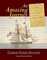 An Amazing Journey: Autobiography of Charles Elisha Hanning Written 1916