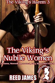 The Viking's Nubile Women (The Viking's Harem 3): (A Harem, Werewolf Supernatural, Fairy, Submission Erotica) by [James, Reed]