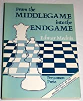 From the Middlegame Into the Endgame (Tournament) (Pergamon Chess Series)