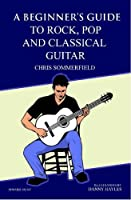 A Beginners Guide to Rock, Pop and Classical Guitar