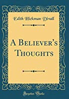 A Believer's Thoughts (Classic Reprint)