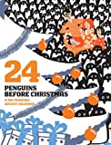 24 Penguins Before Christmas: 365 Penguins Advent Calendar