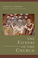 The Fathers of the Church: A Comprehensive Introduction