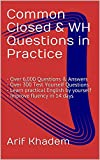Common Closed & WH Questions in Practice: - Over 6,000 Questions & Answers - Over 300 Test Yourself Questions - Learn practical English by yourself - Improve fluency in 14 days (English Edition)