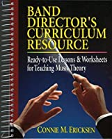 Band Director's Curriculum Resource: Ready-To-Use Lessons & Worksheets for Teaching Music Theory