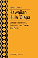 Hawaiian Hula 'Olapa: Stylized Embodiment, Percussion, and Chanted Oral Poetry (Theatre Studies)