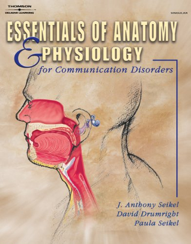 Download Essentials of Anatomy and Physiology for Communicative Disorders 0766859460
