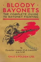 Bloody Bayonets: The Complete Guide to Bayonet Fighting