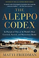 The Aleppo Codex: In Pursuit of One of the World?? Most Coveted, Sacred, and Mysterious Books by Matti Friedman(2013-05-14)