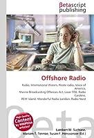 Offshore Radio: Radio, International Waters, Pirate radio, Voice of America, Marine Broadcasting Offences Act, Laser 558, Radio Caroline, REM Island, Wonderful Radio London, Radio Nord