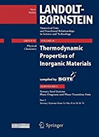 Thermodynamic Properties of Inorganic Materials Compiled by SGTE: Subvolume C: Ternary Steel Systems, Phase Diagrams and Phase Transition Data, Part 2: Ternary Systems from Cr-Mn-N to Ni-Si-Ti (Landolt-Boernstein: Numerical Data and Functional Relationships in Science and Technology - New Series)