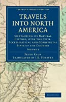 Travels into North America: Containing its Natural History, with the Civil, Ecclesiastical and Commercial State of the Country (Cambridge Library Collection - North American History)