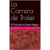 La Carrera de Troler: El Trol de la Cueva Negra (Las Aventuras de Troler nº 1) (Spanish Edition)