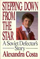 Stepping Down from the Stars: A Soviet Defector's Story