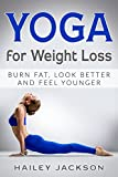 Yoga for Weight Loss: Burn Fat, Look Better and Feel Younger (English Edition)