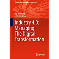 Industry 4.0: Managing The Digital Transformation (Springer Series in Advanced Manufacturing) (English Edition)