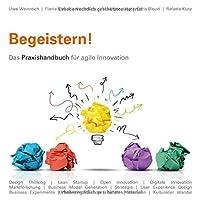 Begeistern!: Das Praxishandbuch fuer agile Innovation