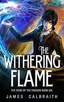The Withering Flame (The Year of the Dragon, Book 6) by [Calbraith, James]