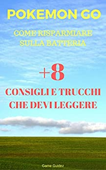[Guidez, Game]のPOKéMON GO COME RISPARMIARE SULLA BATTERIA +8 CONSIGLI E TRUCCHI CHE DEVI LEGGERE (Italian Edition)