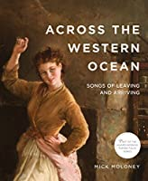 Across the Western Ocean: Songs of Leaving and Arriving (Famine Folios)