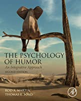 The Psychology of Humor, Second Edition: An Integrative Approach