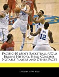 Pacific-10 Men's Basketball: UCLA Bruins History, Head Coaches, Notable Players and Other Facts